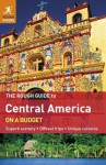 The Rough Guide to Central America On A Budget: Superb scenery, Offbeat trips, Unique cultures - Rough Guides, Shafik Meghji, Caroline Daly, Amber Dobrzensky, Huw Hennesey, Neil McQuillian