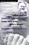 Crossing Unmarked Snow: Further Views on the Writer's Vocation - William Edgar Stafford, Paul Merchant, Vincent Wixon