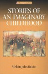 Stories Of An Imaginary Childhood - Melvin Jules Bukiet