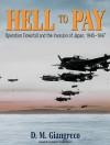 Hell to Pay: Operation Downfall and the Invasion of Japan, 1945-1947 - D.M. Giangreco, Danny Campbell