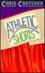 Athletic Shorts: Six Short Stories - Chris Crutcher