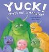 Yuck! That's Not a Monster! - Angela McAllister, Alison Edgson