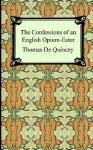 The Confessions of an English Opium-Eater - Thomas de Quincey
