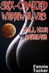 Sex-Crazed Werewolves: Full Moon Gangbang - Fannie Tucker