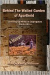 Behind The Walled Garden of Apartheid - Claire Datnow