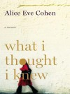 What I Thought I Knew - Alice Eve Cohen