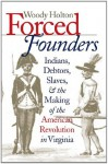 Forced Founders: Indians, Debtors, Slaves and the Making of the American Revolution in Virginia (Omohundro Institute of Early American History and Culture) - Woody Holton