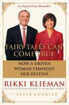 Fairy Tales Can Come True: How a Driven Woman Changed Her Destiny - Rikki Klieman, Peter Knobler