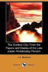 The Sunless City: From the Papers and Diaries of the Late Josiah Flintabbatey Flonatin (Dodo Press) - J.E. Preston Muddock