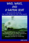 Wind, Waves, and a Suicidal Boat: Personal Stories from the Most Dangerous Job in the World - Chris White