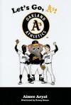 Let's Go, A'S!: Oakland A's Athletics - Aimee Aryal, Danny Moore