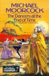 The Dancers at the End of Time (Tale of the Eternal Champion, #7) - Michael Moorcock
