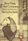 Slow days, fast company: The world, the flesh, and L.A. : tales - Eve Babitz
