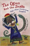 The Ogress and the Snake and Other Stories from Somalia - Elizabeth Laird, Shelley Fowles