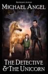 The Detective & The Unicorn - Michael Angel