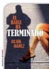 El baile ha terminado: Premio Internacional de Novela Negra L'H Confidencial 2009 (Criminal (roca)) (Spanish Edition) - Julian Ibanez