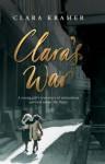 Clara's War: A Young Girl's True Story Of Miraculous Survival Under The Nazis - Clara Kramer