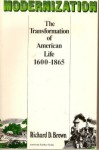 Modernization: The Transformation of American Life, 1600-1865 - Richard D. Brown, Eric Foner