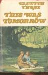 This Was Tomorrow - Elswyth Thane