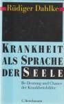 Krankheit als Sprache der Seele. Be-Deutung und Chance der Krankheitsbilder - Rüdiger Dahlke, Peter Fricke, Robert Hößl
