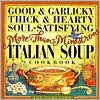 Good & Garlicky, Thick & Hearty, Soul-Satisfying, More-Than-Minestrone Italian Soup Cookbook - Joe Famularo