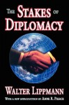 The Stakes of Diplomacy - Walter Lippmann, Anne Pierce