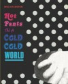 Hot Pants in a Cold Cold World: Works 1987-2007 - Meg Cranston, Nico Israel