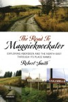 The Road to Maggieknockater: Exploring Aberdeen and the North-East Through its Place Names - Robert Smith