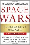 Space Wars: The First Six Hours of World War III--A Wargame Scenario - Michael J. Coumatos, William B. Scott, William J. Birnes, George Noory