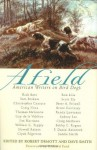 Afield: American Writers on Bird Dogs - Robert DeMott, David Smith, Scott Ely, Peter A. Fritzell, Bruce Guernsey, Jim Harrison, Sydney Lea, Thomas McGuane, Craig Matthews, Craig Nova, Howell Raines, Richard Ford, Bobby Rogers, F. Daniel Rzicznek, Dave Smith, William G. Tapply, Rick Bass, Tom Brokaw, Christopher