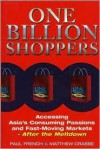 One Billion Shoppers: Accessing Asia's Consuming Passions and Fast-Moving Markets After the Meltdown - Paul French