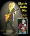 Electric Guitar Man: The Genius Of Les Paul - Edwin Brit Wyckoff