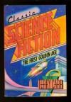 Classic Science Fiction: The First Golden Age - Terry Carr, Ross Rocklynne, Eric Frank Russell, Donald A. Wollheim, Lester del Rey, Leigh Brackett, Henry Kuttner, C.L. Moore, Lewis Padgett, Theodore Sturgeon, A.E. van Vogt, Isaac Asimov, Robert A. Heinlein, Maurice G. Hugi
