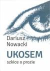 Ukosem. Szkice o prozie - Dariusz Nowacki