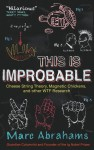 This Is Improbable: Cheese String Theory, Magnetic Chickens and Other Wtf Research - Marc Abrahams