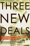 Three New Deals: Reflections on Roosevelt's America, Mussolini's Italy, and Hitler's Germany, 1933-1939 - Wolfgang Schivelbusch