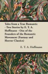 Tales from a True Romantic: Two Stories by E. T. A. Hoffmann - E.T.A. Hoffmann