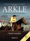 Arkle: The Story of the World's Greatest Steeplechaser 50th Anniversary Edition - Sean Magee