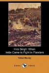Hira Singh: When India Came to Fight in Flanders (Dodo Press) - Talbot Mundy
