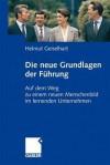 Die Neuen Grundlagen Der Fuhrung: Auf Dem Weg Zu Einem Neuen Menschenbild Im Lernenden Unternehmen - Helmut Geiselhart