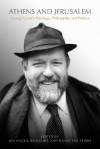 Athens And Jerusalem: George Grant's Theology, Philosophy, And Politics - Ian Angus, Ronald Dart, Randy Peg Peters