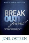 Break Out! Journal: A Guide to Go Beyond Your Barriers and Live an Extraordinary Life - Joel Osteen