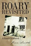 Roary Revisited: A Rural Childhood - Jean Smith