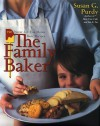 The Family Baker: 150 Never-Let-You-Down Basic Recipes - Susan G. Purdy