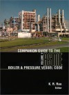 Companion Guide ASME BPVC: Criteria & Commentary Select Aspects ASME Boiler, Press Vesl & Piping Codes - K.R. Rao