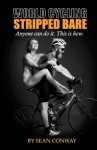 World Cycling Stripped Bare: Anyone Can Cycle the World. This Is How. - Sean Conway