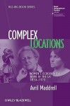 Complex Locations: Women's Geographical Work in the UK 1850-1970 - Avril Maddrell