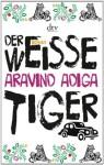 Der weiße Tiger: Roman - Aravind Adiga