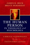 The Human Person in Theology and Psychology: A Biblical Anthropology for the Twenty-First Century - James R. Beck, Bruce Demarest