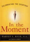 In The Moment: Celebrating The Everyday - Harvey L. Rich, Teresa Barker